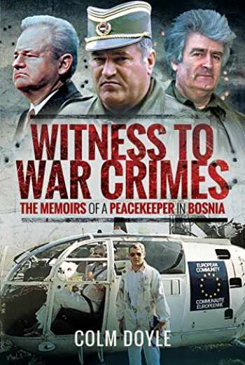 9781526736116-152673611X-Witness to War Crimes: The Memoirs of a Peacekeeper in Bosnia