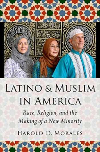 9780190852603-0190852607-Latino and Muslim in America: Race, Religion, and the Making of a New Minority (AAR Religion, Culture, and History)