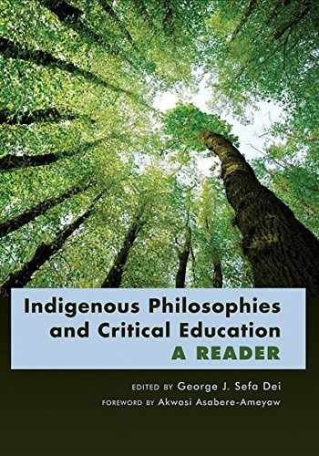 9781433108143-1433108143-Indigenous Philosophies and Critical Education: A Reader- Foreword by Akwasi Asabere-Ameyaw (Counterpoints)