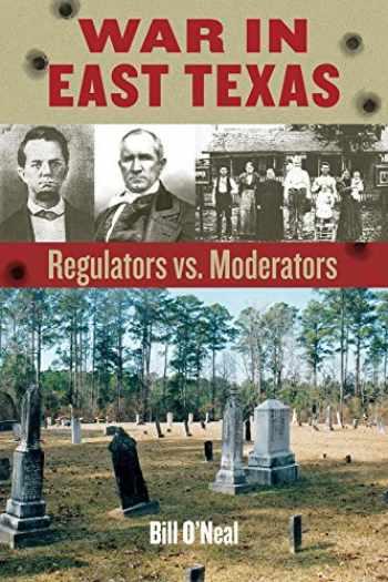 9781574417289-1574417282-War in East Texas: Regulators vs. Moderators