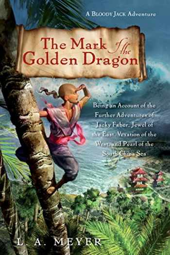 9780544003286-0544003284-The Mark of the Golden Dragon: Being an Account of the Further Adventures of Jacky Faber, Jewel of the East, Vexation of the West (9) (Bloody Jack Adventures)