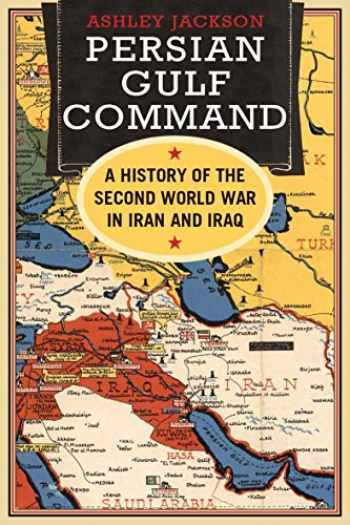 9780300221961-0300221967-Persian Gulf Command: A History of the Second World War in Iran and Iraq