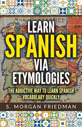 9781728885407-172888540X-Learn Spanish via Etymologies: The Addictive Way To Learn Spanish Quickly