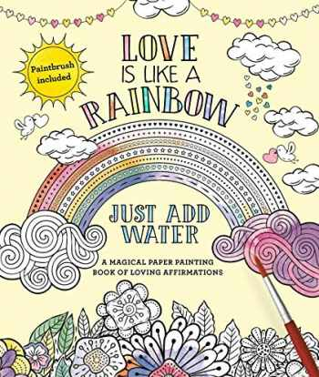 9781645171454-1645171450-Love Is Like a Rainbow: Just Add Water