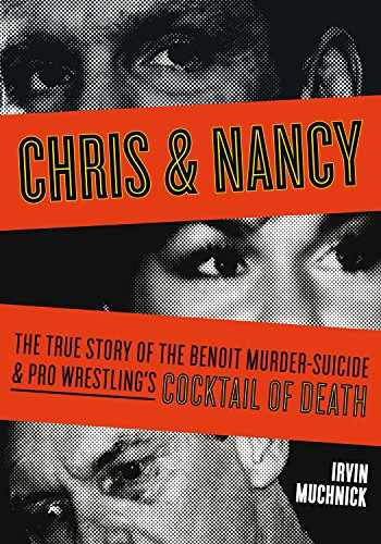 9781550229028-1550229028-Chris & Nancy: The True Story of the Benoit Murder-Suicide & Pro Wrestling's Cocktail of Death