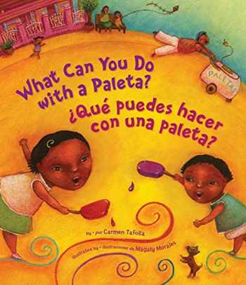 9781582462899-1582462895-What Can You Do With a Paleta? / ¿Qué puedes hacer con una paleta? (English and Spanish Edition)