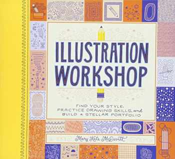 9781452155562-1452155569-Illustration Workshop: Find Your Style, Practice Drawing Skills, and Build a Stellar Portfolio (Craft Books, Books for Artists, Creative Books)
