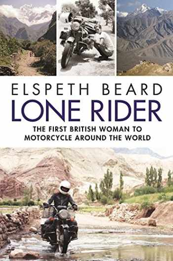 9781782438045-1782438041-Lone Rider: The First British Woman to Motorcycle Around the World