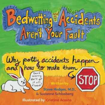 9780990877462-0990877469-Bedwetting and Accidents Aren't Your Fault: Why Potty Accidents Happen and How to Make Them Stop