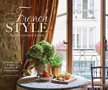 9781940772370-1940772370-French Style with Vintage Finds: A Passion for French Antiques & Collectibles