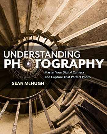9781593278946-1593278942-Understanding Photography: Master Your Digital Camera and Capture That Perfect Photo