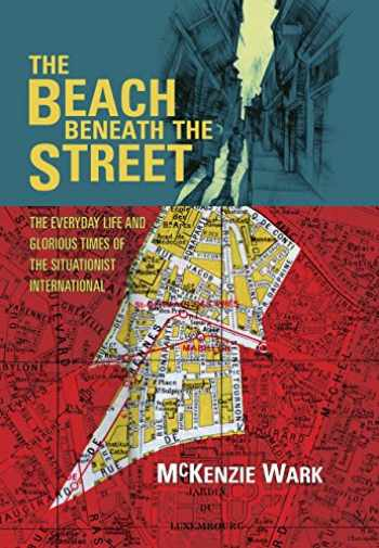 9781844677207-1844677206-The Beach Beneath the Street: The Everyday Life and Glorious Times of the Situationist International