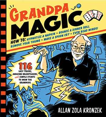 9781523501052-1523501057-Grandpa Magic: 116 Easy Tricks, Amazing Brainteasers, and Simple Stunts to Wow the Grandkids