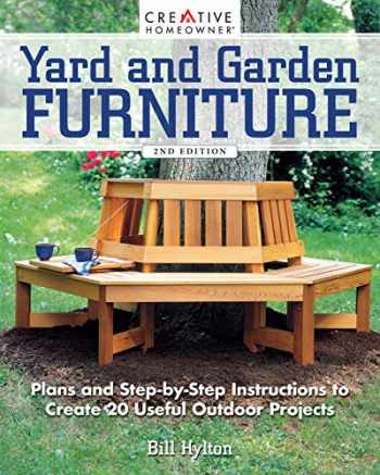 9781580118507-158011850X-Yard and Garden Furniture, 2nd Edition: Plans and Step-by-Step Instructions to Create 20 Useful Outdoor Projects (Creative Homeowner) DIY Benches, Rockers, Porch Swings, Adirondack Chairs, and More