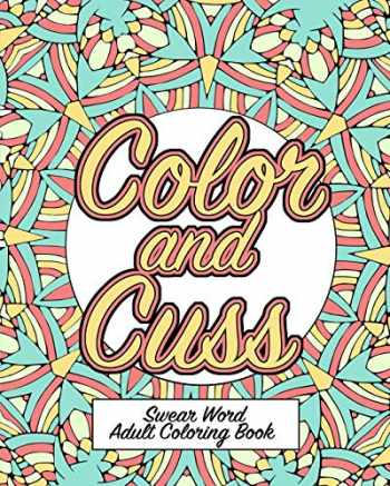 9781073336111-1073336115-Color and Cuss: A Hilarious Swear Word Adult Coloring Book