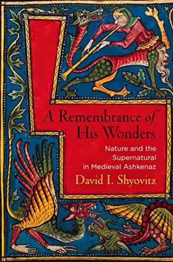 9780812249118-0812249119-A Remembrance of His Wonders: Nature and the Supernatural in Medieval Ashkenaz (Jewish Culture and Contexts)