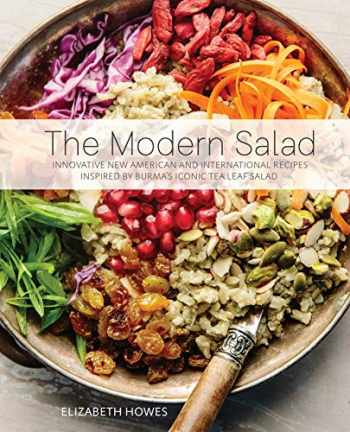 9781612435664-1612435661-The Modern Salad: Innovative New American and International Recipes Inspired by Burma's Iconic Tea Leaf Salad