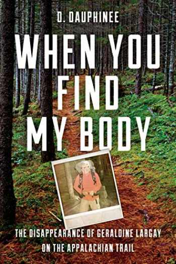 9781608936908-1608936902-When You Find My Body: The Disappearance of Geraldine Largay on the Appalachian Trail