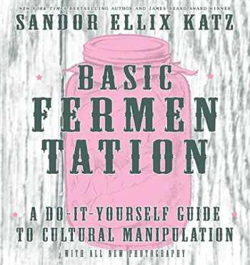 9781621068723-1621068722-Basic Fermentation: A Do-It-Yourself Guide to Cultural Manipulation (DIY)