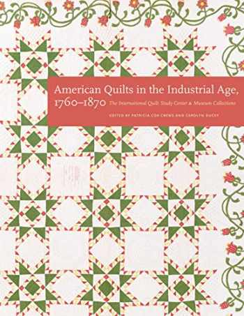 9780803295926-0803295928-American Quilts in the Industrial Age, 1760–1870: The International Quilt Study Center and Museum Collections