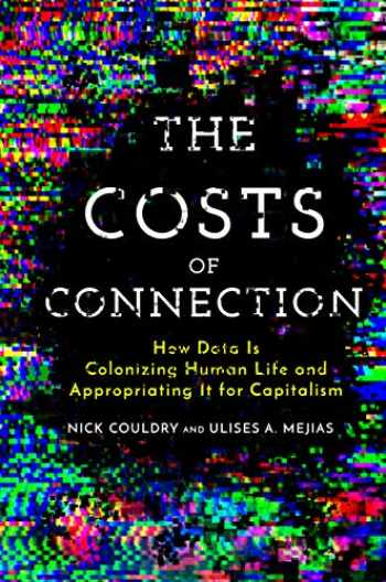 9781503609747-150360974X-The Costs of Connection: How Data Is Colonizing Human Life and Appropriating It for Capitalism (Culture and Economic Life)