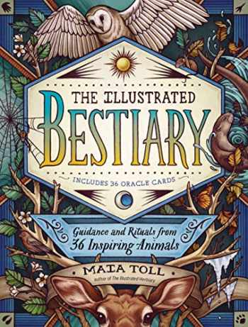 9781635862126-1635862124-The Illustrated Bestiary: Guidance and Rituals from 36 Inspiring Animals (Wild Wisdom)