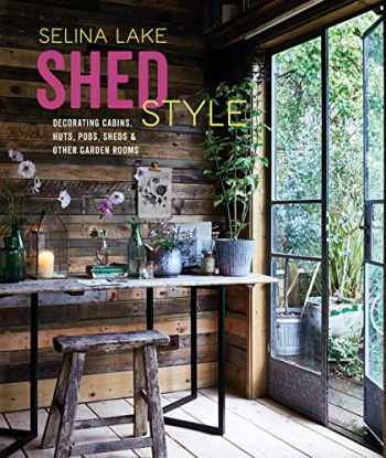 9781788791823-1788791827-Shed Style: Decorating cabins, huts, pods, sheds & other garden rooms