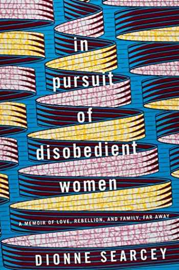 9780399179853-0399179852-In Pursuit of Disobedient Women: A Memoir of Love, Rebellion, and Family, Far Away