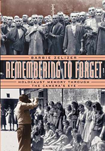 9780226979731-0226979733-Remembering to Forget: Holocaust Memory through the Camera's Eye