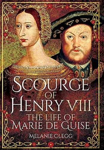 9781473848382-1473848385-Scourge of Henry VIII: The Life of Marie de Guise