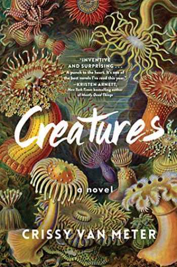 9781616208592-1616208597-Creatures: A Novel