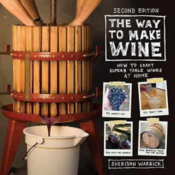 9780520285972-0520285972-The Way to Make Wine: How to Craft Superb Table Wines at Home