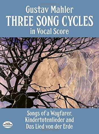 9780486269542-048626954X-Three Song Cycles in Vocal Score: Songs of a Wayfarer, Kindertotenlieder and Das Lied Von Der Erde (Dover Song Collections)