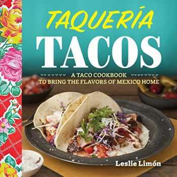 9781623157517-162315751X-Taqueria Tacos: A Taco Cookbook to Bring the Flavors of Mexico Home