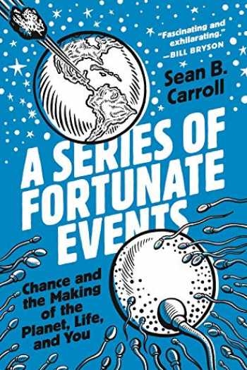 9780691201757-0691201757-A Series of Fortunate Events: Chance and the Making of the Planet, Life, and You