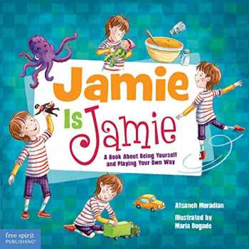 9781631981395-1631981390-Jamie Is Jamie: A Book About Being Yourself and Playing Your Way