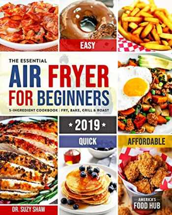 9781076089540-1076089542-The Essential Air Fryer Cookbook for Beginners #2019: 5-Ingredient Affordable, Quick & Easy Budget Friendly Recipes | Fry, Bake, Grill & Roast Most Wanted Family Meals