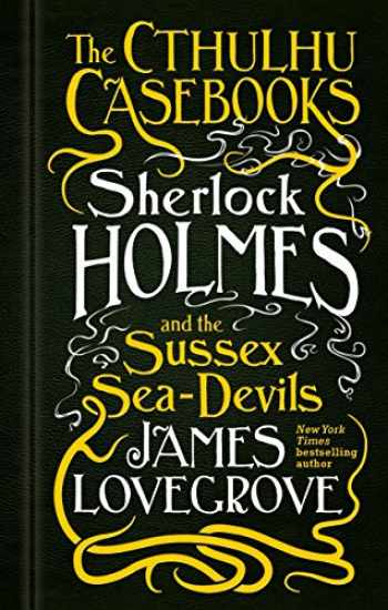 9781783295975-178329597X-The Cthulhu Casebooks - Sherlock Holmes and the Sussex Sea-Devils