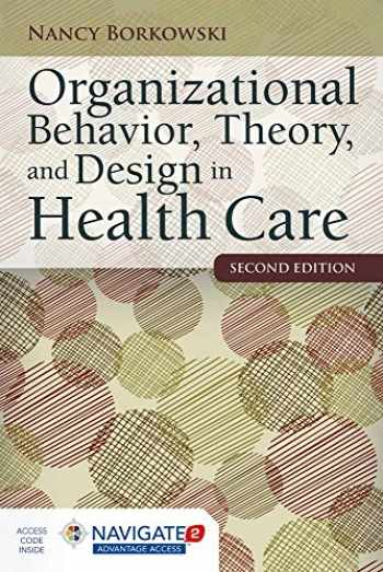 9781284050882-1284050882-Organizational Behavior, Theory, and Design in Health Care