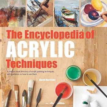 9781782215967-1782215964-Encyclopedia of Acrylic Techniques, The: A Unique Visual Directory of Acrylic Painting Techniques, With Guidance On How To Use Them
