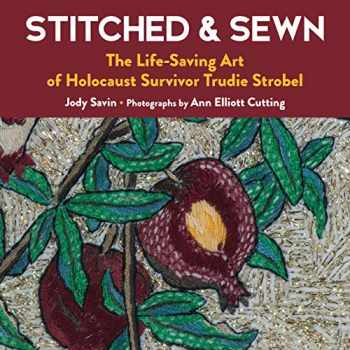 9781945551765-1945551763-Stitched & Sewn: The Life-Saving Art of Holocaust Survivor Trudie Strobel