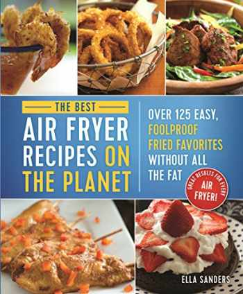 9781250187291-125018729X-The Best Air Fryer Recipes on the Planet: Over 125 Easy, Foolproof Fried Favorites Without All the Fat!