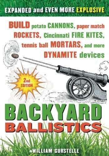 9781613740644-1613740646-Backyard Ballistics: Build Potato Cannons, Paper Match Rockets, Cincinnati Fire Kites, Tennis Ball Mortars, and More Dynamite Devices
