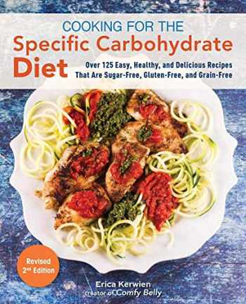 9781612439419-1612439411-Cooking for the Specific Carbohydrate Diet: Over 125 Easy, Healthy, and Delicious Recipes that are Sugar-Free, Gluten-Free, and Grain-Free