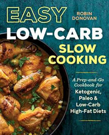 9781623157715-1623157714-Easy Low Carb Slow Cooking: A Prep-and-Go Low Carb Cookbook for Ketogenic, Paleo, & High-Fat Diets