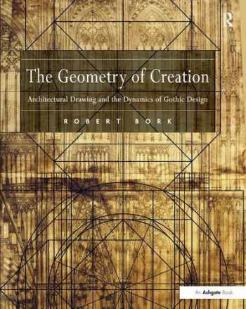 9781138247673-1138247677-The Geometry of Creation: Architectural Drawing and the Dynamics of Gothic Design