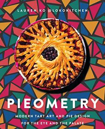 9780062911223-0062911228-Pieometry: Modern Tart Art and Pie Design for the Eye and the Palate