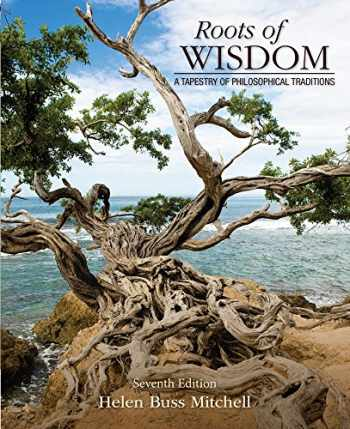 9781285197128-1285197127-Roots of Wisdom: A Tapestry of Philosophical Traditions