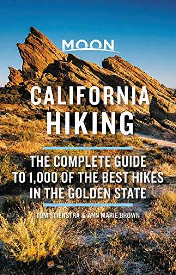 9781640498983-1640498982-Moon California Hiking: The Complete Guide to 1,000 of the Best Hikes in the Golden State (Moon Outdoors)
