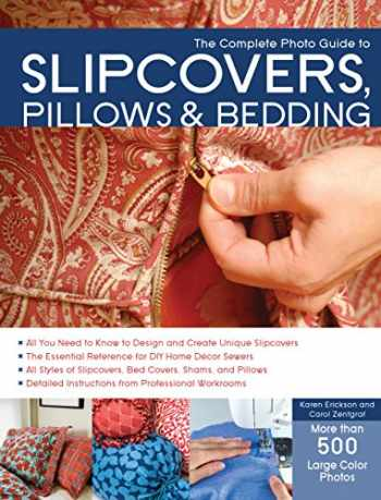 9781589236905-1589236904-The Complete Photo Guide to Slipcovers, Pillows, and Bedding